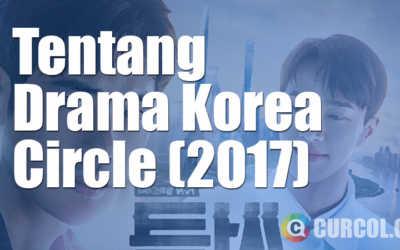 Tentang Drama Korea Circle (tvN, 2017)