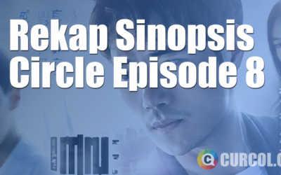 Rekap Sinopsis Circle Episode 5 Part 1 (5 Juni 2017)