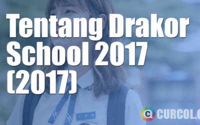 Tentang Drama Korea School 2017 (KBS2, 2017)