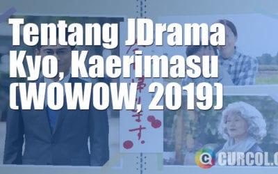 Tentang Film Kyo, Kaerimasu (WOWOW, 2019)