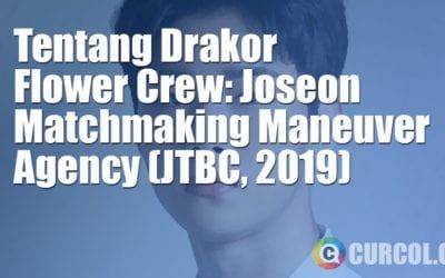Tentang Drakor Flower Crew: Joseon Matchmaking Maneuver Agency (JTBC, 2019)