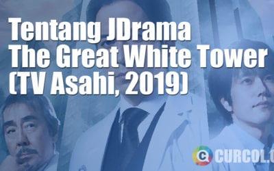Tentang JDrama The Great White Tower (TV Asahi, 2019)