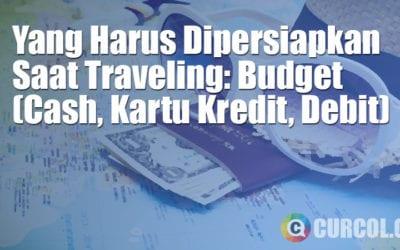 Yang Harus Dipersiapkan Saat Traveling: Budget (Cash, Kartu Kredit, Debit)