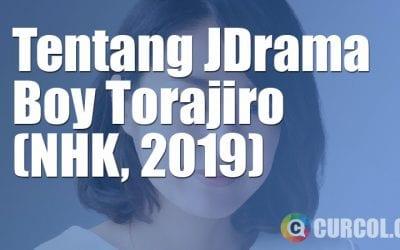 Tentang JDrama Boy Torajiro (NHK, 2019)