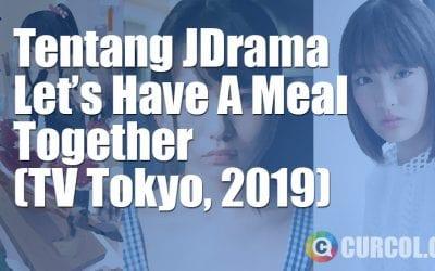 Tentang JDrama Let's Have A Meal Together (TV Tokyo, 2019)