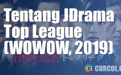 Tentang JDrama Top League (WOWOW, 2019)