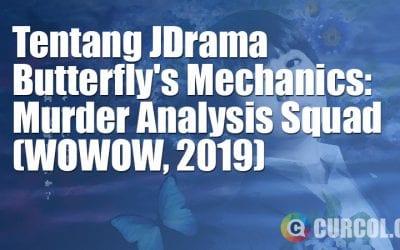 Tentang JDrama Butterfly's Mechanics: Murder Analysis Squad (WOWOW, 2019)