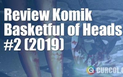 Review Komik Basketful of Heads #2 (Hill House Comics, 2019)