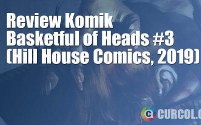 Review Komik Basketful of Heads #3 (Hill House Comics, 2019)