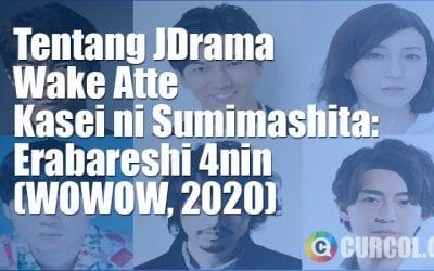 Tentang JDrama Wake Atte Kasei ni Sumimashita: Erabareshi 4nin (WOWOW, 2020)
