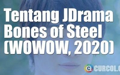 Tentang JDrama Bones of Steel (WOWOW, 2020)