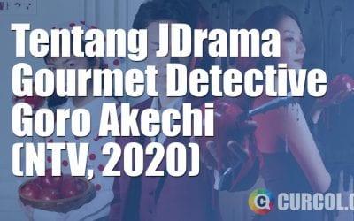 Tentang JDrama Gourmet Detective Goro Akechi (NTV, 2020)