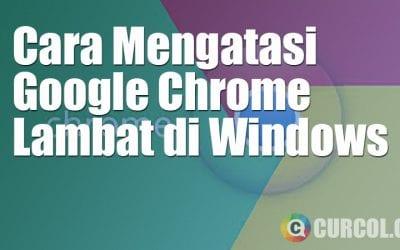 Cara Mengatasi Google Chrome Lambat di Windows 7