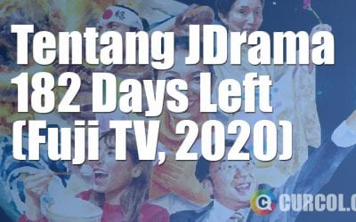 Tentang JDrama 182 Days Left (Fuji TV, 2020)