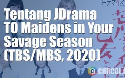 Tentang JDrama O Maidens in Your Savage Season (TBS/MBS, 2020)