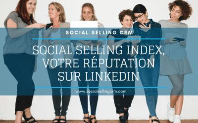 Social Selling Index, votre réputation sur LinkedIn