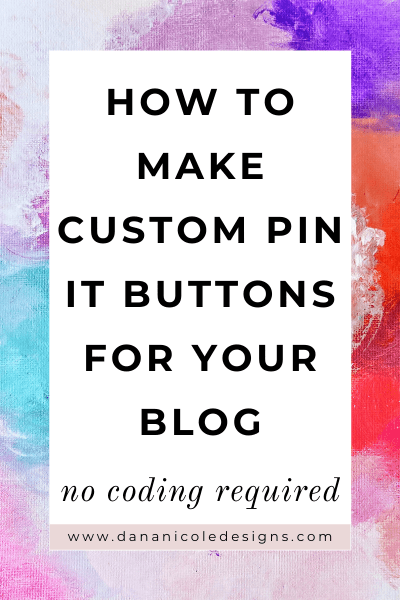image with text overlay: how to make custom pin it buttons for your blog