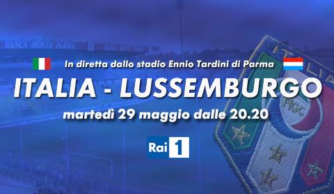 Italia - Lussemburgo, diretta da Parma su Rai 1, Rai HD e in streaming   Digitale terrestre: Dtti.it
