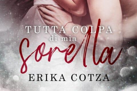 Segnalazione | Tutta colpa di mia sorella di Erika Cotza