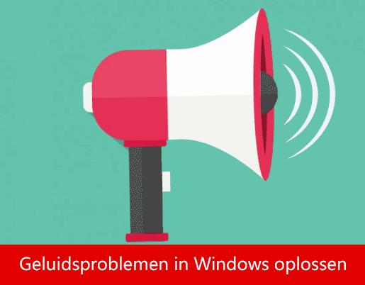 Geluidsproblemen in windows oplossen