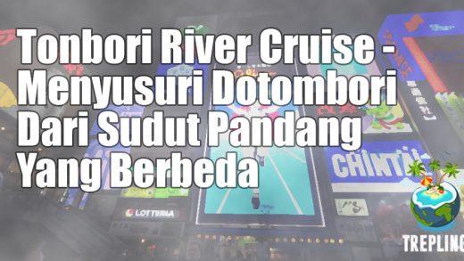 Tonbori River Cruise - Menyusuri Dotombori Dari Sudut Pandang Yang Berbeda