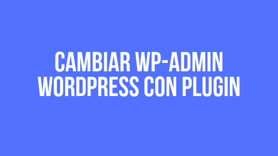 Cambiar wp-admin wordpress con plugin