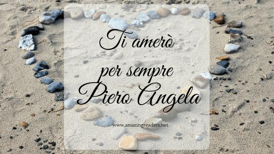 Ti amerò per sempre, di Piero Angela