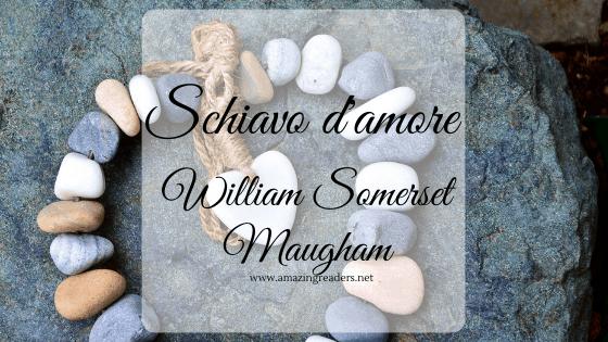 Schiavo d'amore, di William Somerset Maugham