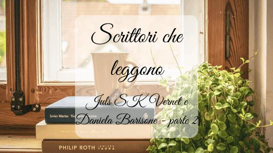 Scrittori che leggono: Juls SK Vernet e Daniela Barisone – parte 2