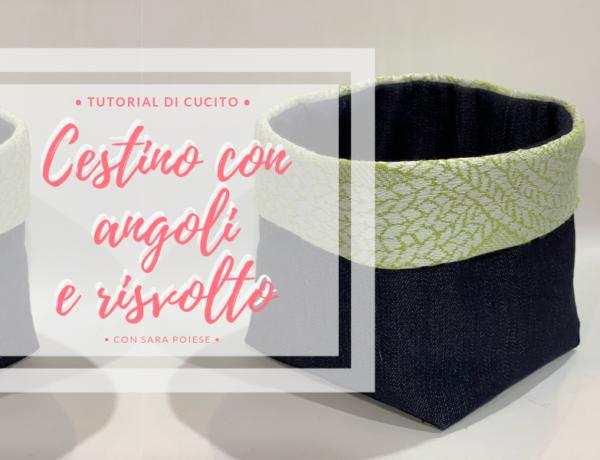Come cucire il cestino con angoli e risvolto - tutorial di cucito con Sara Poiese