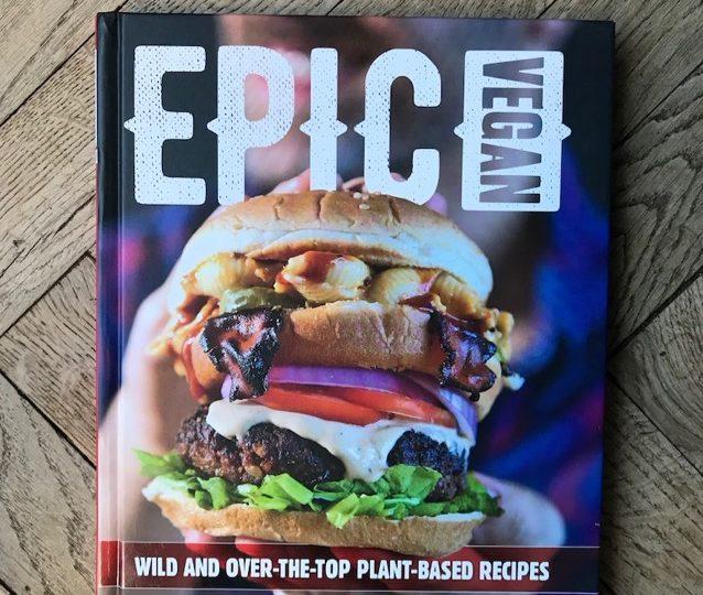 Epic Vegan : le livre de cuisine vegan totalement décadent !
