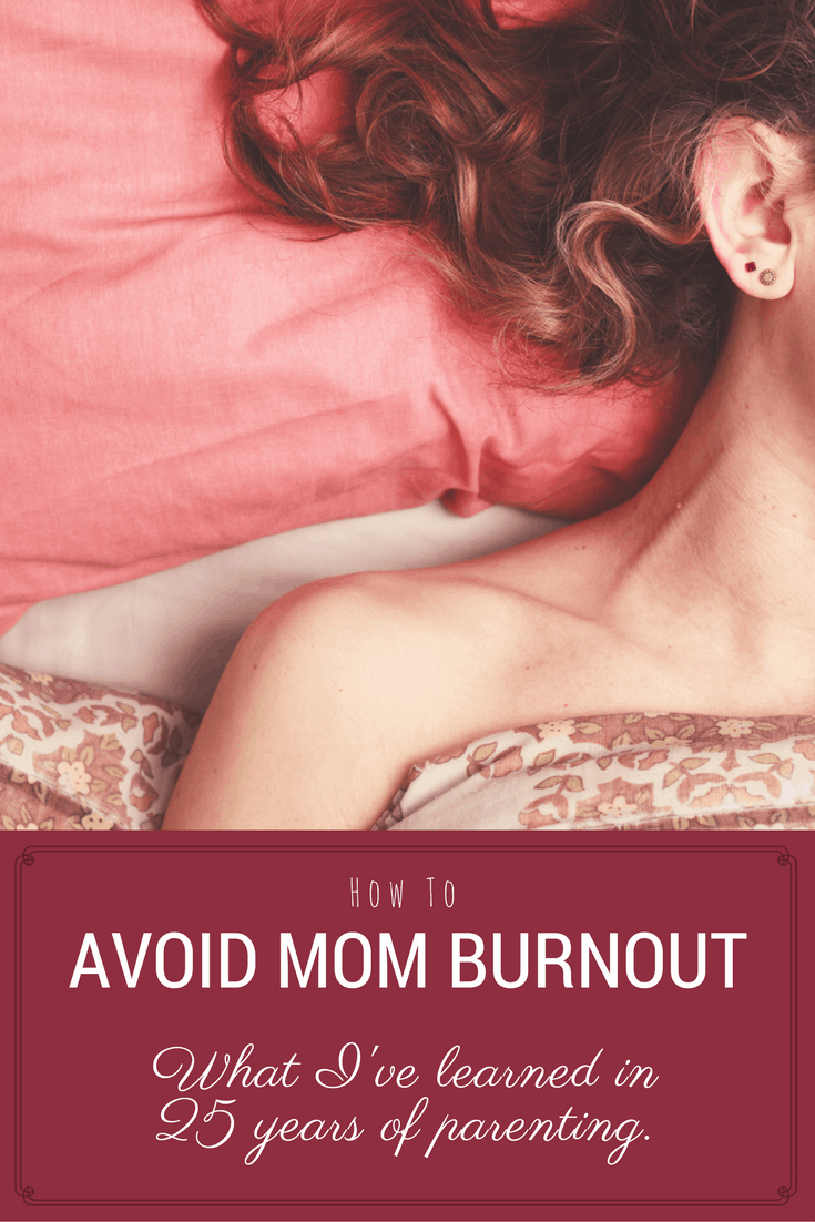 Tips on avoiding Mom burnout from a woman who has been raising kids for 25 years.