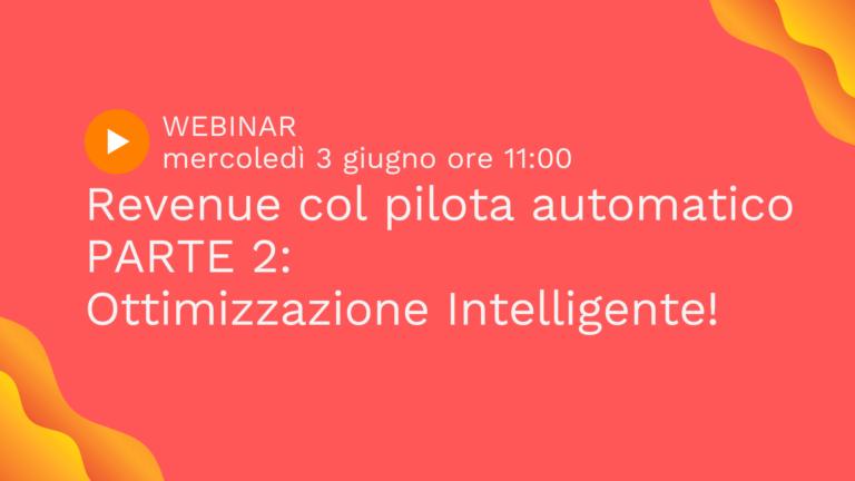 """Webinar gratuito – Ep.7: """"Revenue col pilota automatico PARTE 2: Ottimizzazione intelligente!"""" (3 giugno 2020)"""