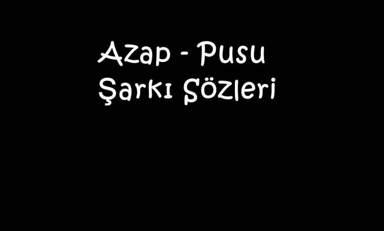 Azap - Pusu Şarkı Sözleri