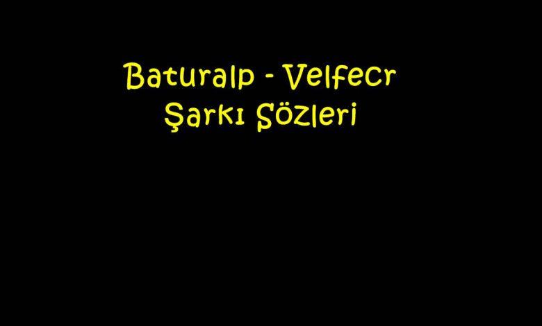 Baturalp - Velfecr Şarkı Sözleri