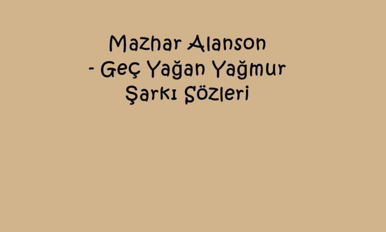 Mazhar Alanson - Geç Yağan Yağmur Şarkı Sözleri