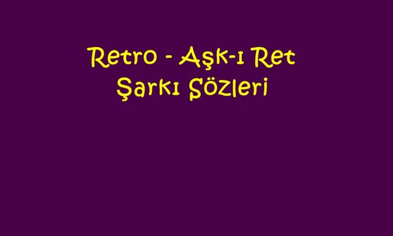 Retro - Aşk-ı Ret Şarkı Sözleri
