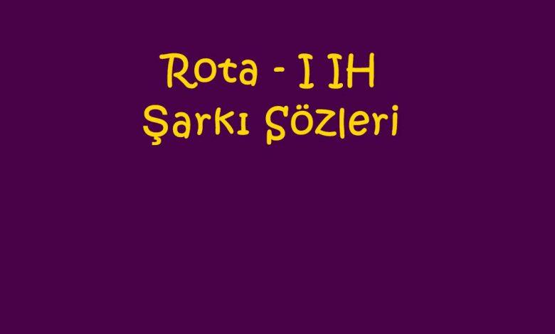 Rota - I IH Şarkı Sözleri