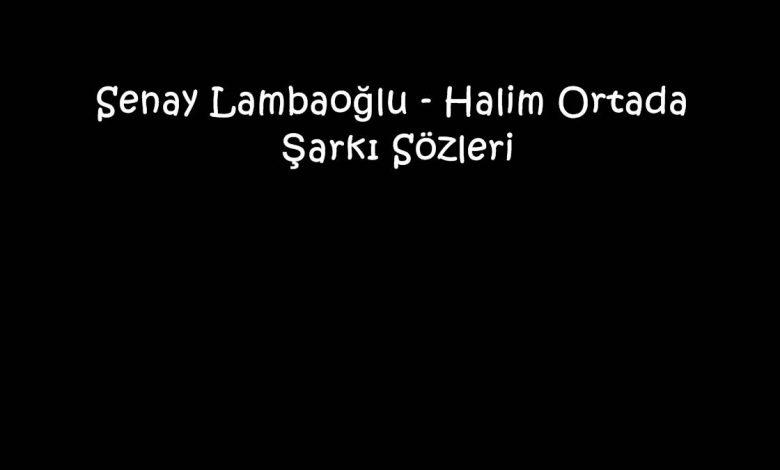 Senay Lambaoğlu - Halim Ortada Şarkı Sözleri