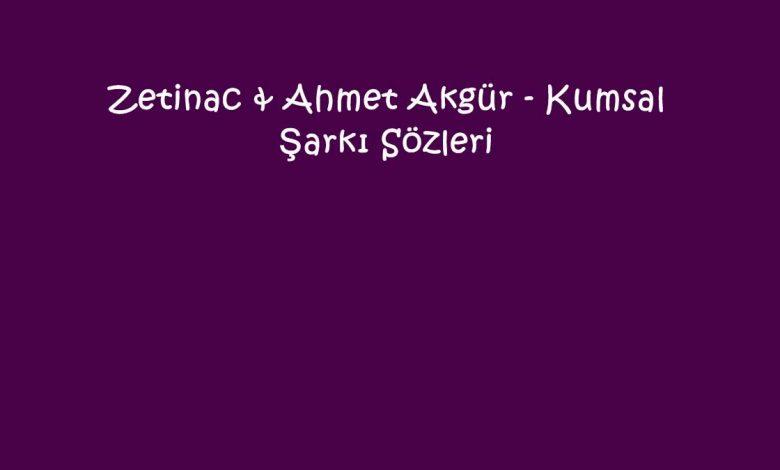 Zetinac & Ahmet Akgür - Kumsal Şarkı Sözleri