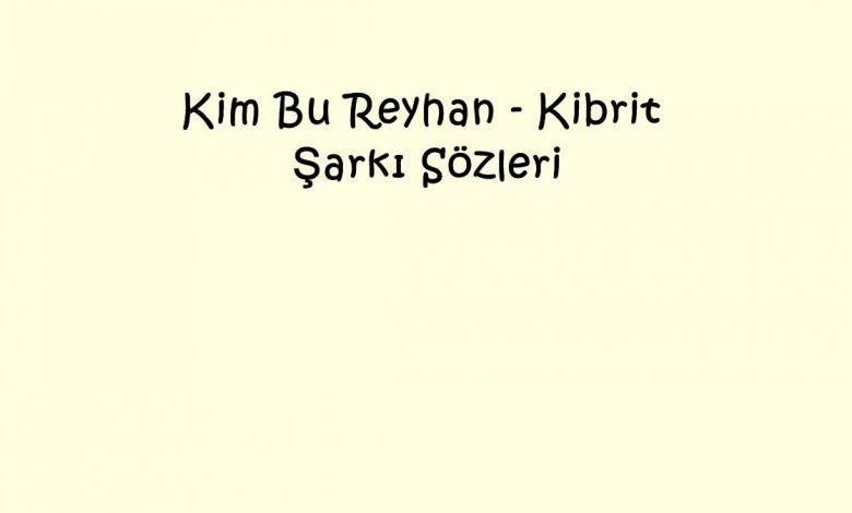 Kim Bu Reyhan - Kibrit Şarkı Sözleri