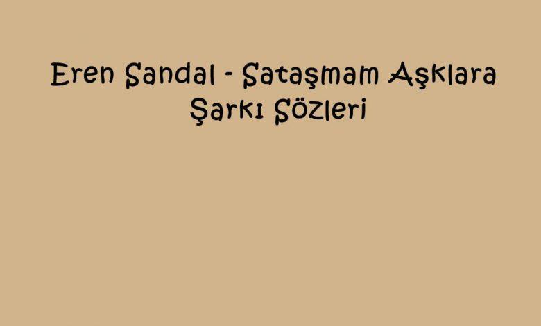 Eren Sandal - Sataşmam Aşklara Şarkı Sözleri