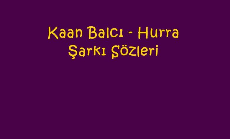 Kaan Balcı - Hurra Şarkı Sözleri