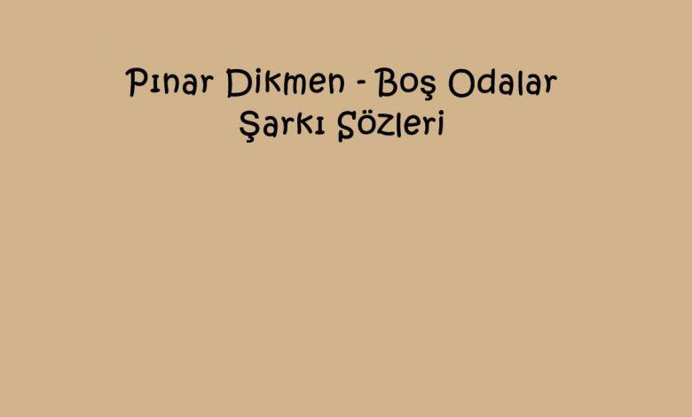 Pınar Dikmen - Boş Odalar Şarkı Sözleri