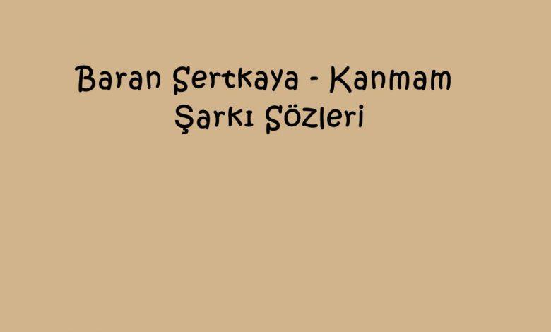 Baran Sertkaya - Kanmam Şarkı Sözleri