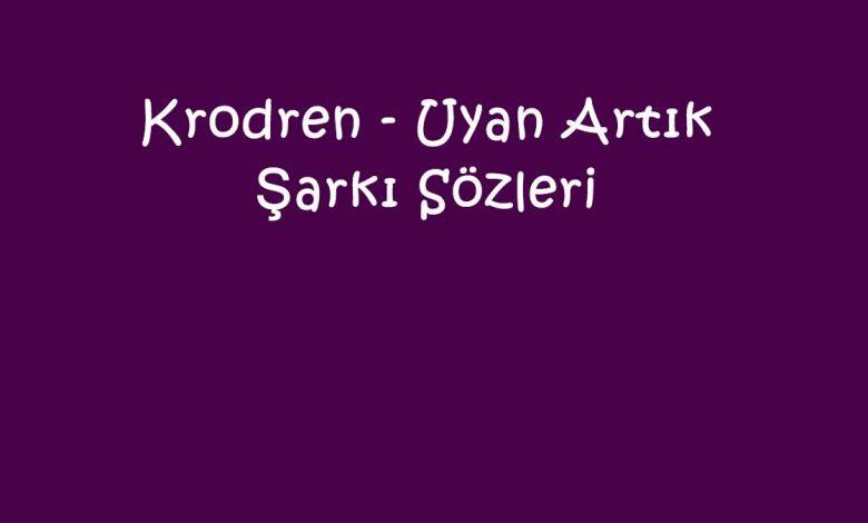 Krodren - Uyan Artık Şarkı Sözleri