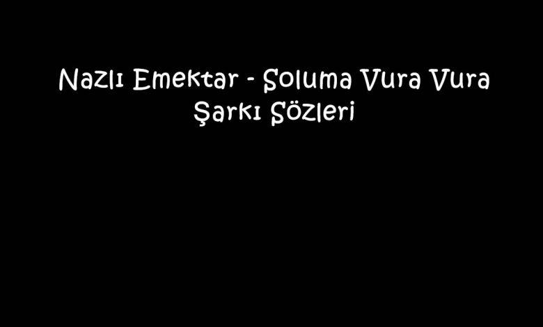 Nazlı Emektar - Soluma Vura Vura Şarkı Sözleri