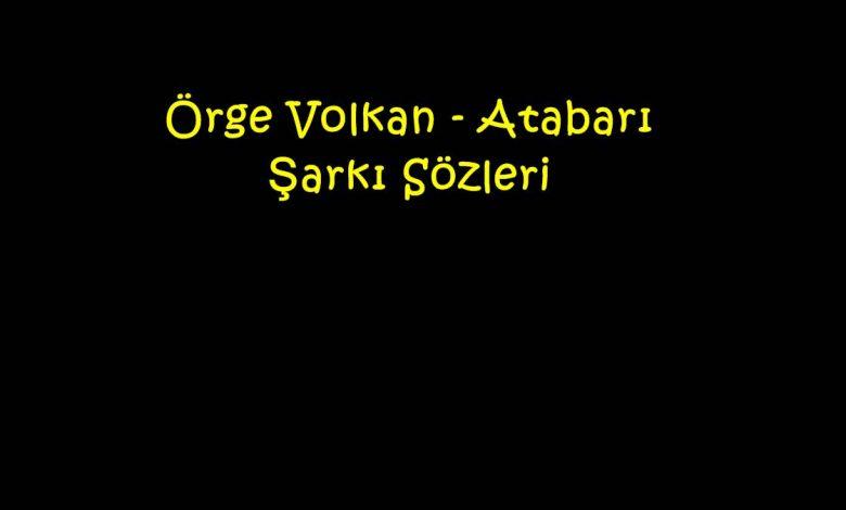 Örge Volkan - Atabarı Şarkı Sözleri