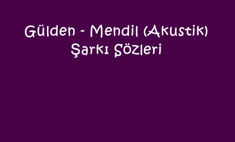 Gülden - Mendil (Akustik) Şarkı Sözleri