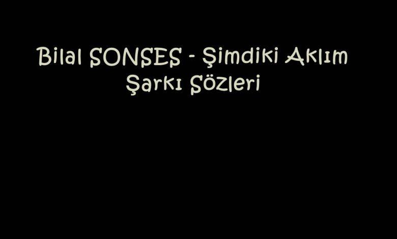 Bilal SONSES - Şimdiki Aklım Şarkı Sözleri